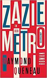 Raymond Queneau: Zazie in der Metro.